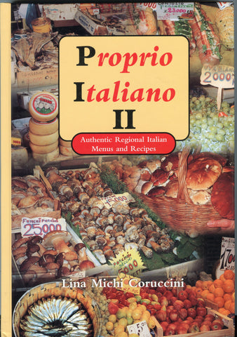 (Inscribed!)  (Italian)  Proprio Italiano II, Authentic Regional Italian Menus and Recipes.  By Lina Michi Coruccini.  [1999].