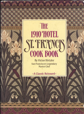 (Hotel) (San Francisco) The 1910 Hotel St. Francis Cook Book.  By Victor Hirtzler.  [1988].