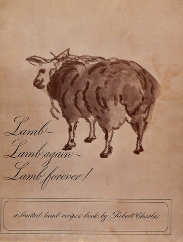 (San Francisco)  Lamb, Lamb Again, Lamb Forever.  A Limited Lamb Recipes Book.  By Robert Charles. [1967].