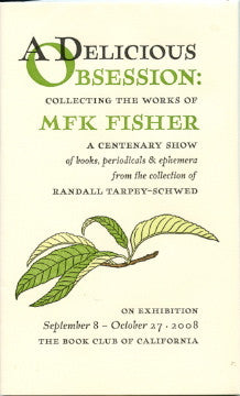(MFK Fisher)  Exhibition Keepsake.  A Delicious Obsession: Collecting the Works of MFK Fisher, A Centenary Show.  The Book Club of California.  [2008].