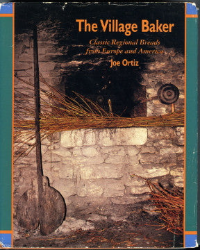 (Bread)  The Village Baker, Classic Regional Breads from Europe and America.  By Joe Ortiz.  [1993].