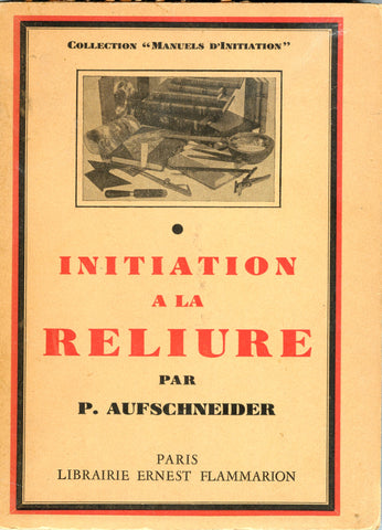 (French)  {Bookbinding}  Initiation à la Reliure.  By P. Aufschneider.  [1952].
