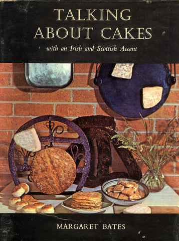 (Cakes)  {Irish, Scottish Cookery}  Talking About Cakes with an Irish and Scottish Accent.  By Margaret Bates.  [1964].