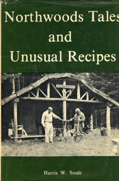 (Maine)  Northwood Tales and Unusual Recipes.  By Harris W. Soule.  [1971].