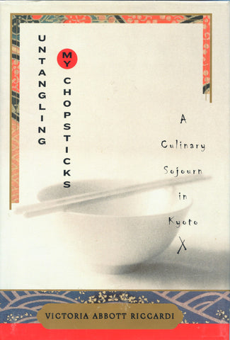 (Signed!)  (Japan)  Untangling My Chopsticks, A Culinary Sojourn in Kyoto.  By Victoria Abbott Riccardi.  [2003].