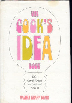 The Cook's Idea Book, 1001 great ideas for creative cooks.  By Valera G. Blair.  [1977].