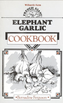 Willacrik Farm French Giant Elephant Garlic Cookbook.  By Bernadine Ferguson.  ]1986].