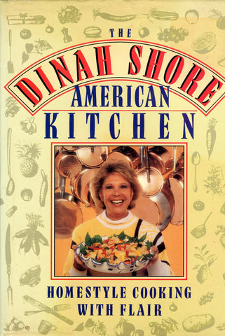 (Inscribed!)  The Dinah Shore American Kitchen.  Homestyle Cooking with Flair.  [1990].