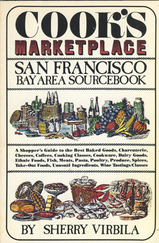 (San Francisco)  Cook's Marketplace, San Francisco Bay Area Sourcebook.  By Sherry Virbila.  [1982].