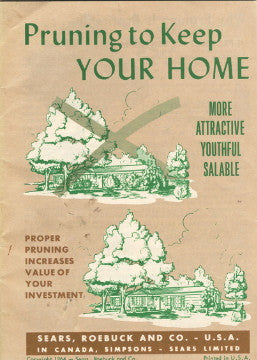 Pruning to Keep Your Home More Attractive, Youthful, Salable.  Sears, Roebuck and Co.  [1964].