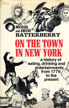 On the Town in New York, A History of Eating, Drinking and Entertainments from 1776 to the Present.  By Michael & Ariane Batterberry.  [1973].