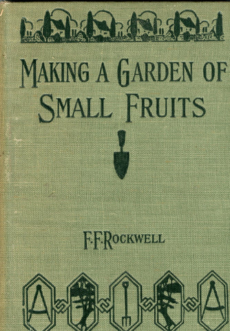 (Gardening)  Making a Garden of Small Fruits.  By F. F. Rockwell.  [1914].