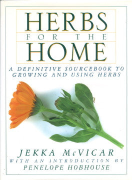 Herbs for the Home, A Definitive Sourcebook to Growing and Using Herbs.  By Jekka McVicar.  [1995].