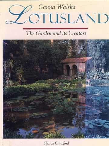 Ganna Walska Lotusland: The Garden and its Creators.  By Sharon Crawford.  [1996].