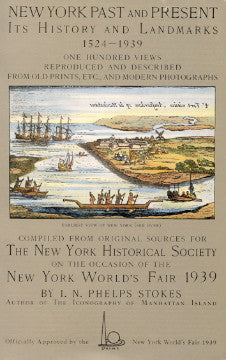 New York Past and Present, Its History and Landmarks, 1524 - 1939.  By I[saac]. N[ewton]. Phelps Stokes.  [1939].