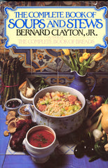 The Complete Book of Soups and Stews.  By Bernard Clayton, Jr.  [1984].