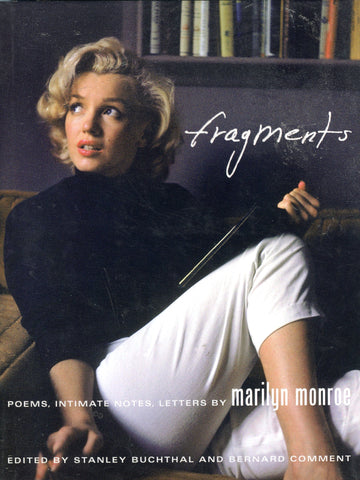 Fragments: Poems, Intimate Notes, Letters by Marilyn Monroe.  Edited by Stanley Buchtal and Bernard Comment.  [2010].