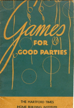 Games For Good Parties.  By Barbara Taylor of The Home Building Institute.  [1937].