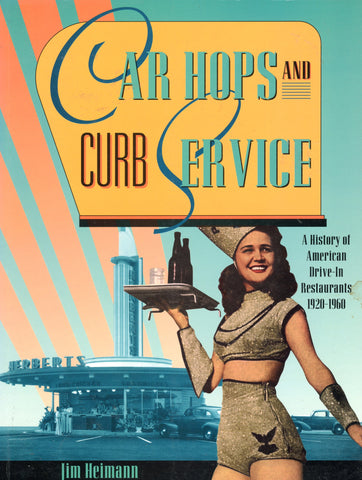 Car Hop and Curb Service.  By Jim Heimann.  [1996].