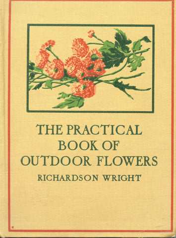 (Gardening)  The Practical Book of Outdoor Flowers.  By Richardson Wright.  [1924].