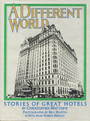 (Hotel History)  A Different World, Stories of Great Hotels.  By Christopher Matthew.  [1976].