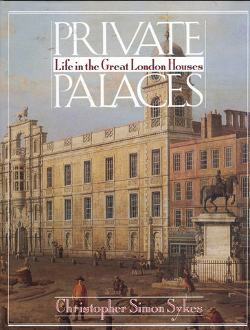 (Domestic Service)  Private Palaces:  Life in the Great London Houses.  By Christopher Simon Sykes.  [1986].