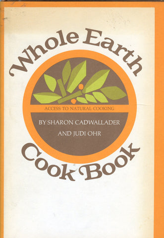 Whole Earth Cook Book.  By Sharon Cadwallader & Judi Ohr.  [1972].
