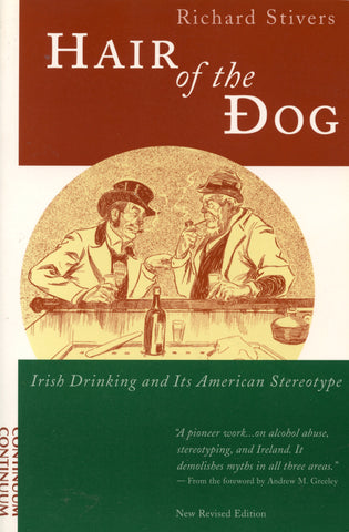 (Ireland)  Hair of the Dog, Irish Drinking and Its American Stereotype.  By Richard Stivers.  {2000].