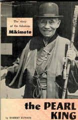 (Japan)  The Pearl King:  The Story of the Fabulous Mikimoto.  By Robert Eunson.  [1964].