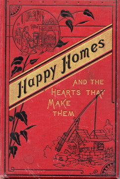 Happy Homes and the Hearts That Make Them, or Thrifty People and Why They Thrive.  By Samuel Smiles.  [1884].