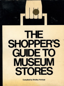 The Shopper's Guide to Museum Stores.  Compiled by Shelley Hodupp.  [1977].