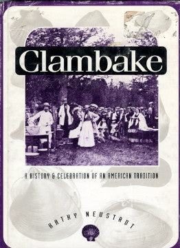 Clambake, A History & Celebration of an American Tradition.  By Kathy Neustadt.  [1992].