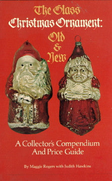 (Christmas)  The Glass Christmas Ornament:  Old and New.  By Maggie Rogers with Judith Hawkins.  [1978].