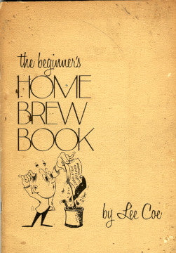 (Beer)  The Beginner's Home Brew Book.  By Lee Coe.  [1972].