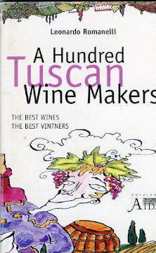 (Wine)  {Italy}  A Hundred Tuscan Wine Makers.  By Leonardo Romanelli.  [1999].