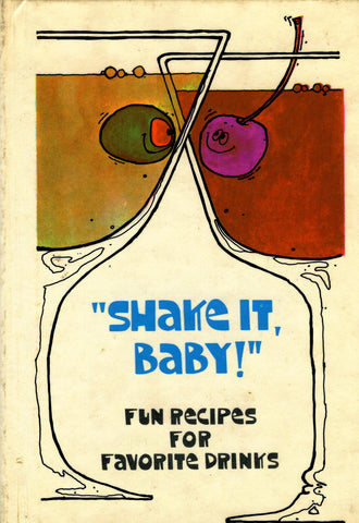 Shake it, Baby!  Fun Recipes for Favorite Drinks.  [ca. 1970's].