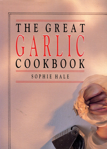 (Garlic)  The Great Garlic Cookbook.  By Sophie Hale.  [1986].