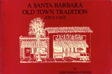 (Inscribed!)  {Santa Barbara}  Joe's Cafe, A Santa Barbara Old Town Tradition.  By John Brinley-Higgens.  [1983].