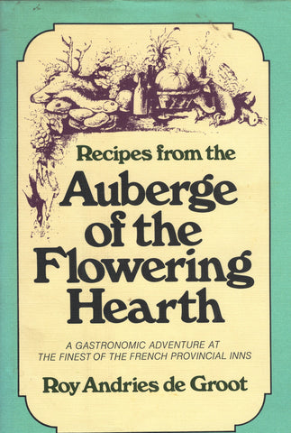 (France)  Recipes from the Auberge of the Flowering Hearth. A Gastronomic Adventure at the Finest of the French Provincial Inns.  By Roy Andries de Groot,  [1973].