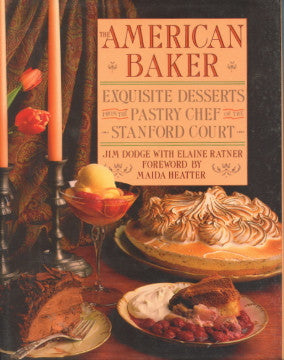 (Inscribed!)  The American Baker, Exquisite Desserts from the Pastry Chef of The Stanford Court.  By Jim Dodge with Elaine Ratner.   [1987].