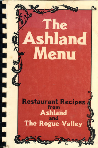 The Ashland Menu, Restaurant Recipes from Ashland and The Rogue Valley.  By Patty Tschappat Wagner.  [1984].