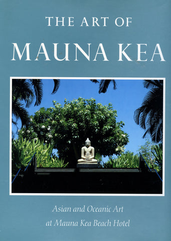 (Hawaii)  {Inscribed!}  The Art of Mauna Kea: Asian and Oceanic Art at Mauna Kea Beach Hotel.  By Don Aanavi.  [1990].