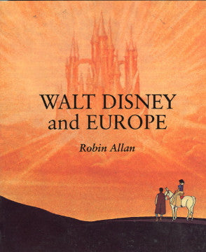 (Inscribed!)  Walt Disney and Europe.  By Robin Allan.  [1999].