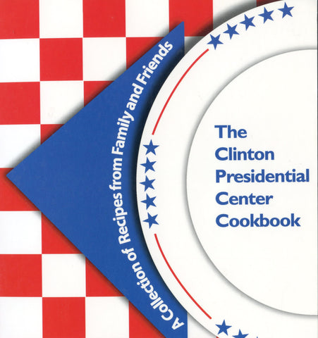 The William J. Clinton Presidential Center Cookbook.  [2001].