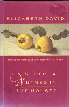 Is There a Nutmeg in the House?  By Elizabeth David.  Compiled by Jill Norman.  [2001].