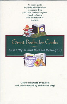 (Reference)  Great Books for Cooks.  By Susan Wyler & Michael McLaughlin.  [1999].