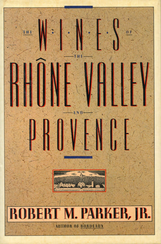 (Inscribed!)  {Wine}  The Wines of the Rhône Valley and Provence.  By Robert M. Parker, Jr.  [1987].