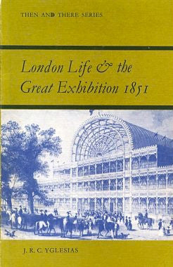 London Life & The Great Exhibition, 1851.  By JRC Yglesias.  [1976].