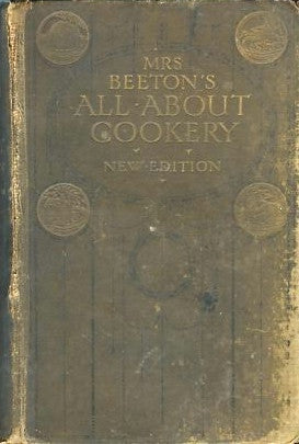 Mrs. Beeton's All About Cookery.  [1907].