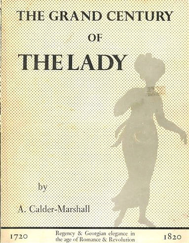The Grand Century of The Lady, 1720-1820. By A. Calder-Marshall.  [1979].